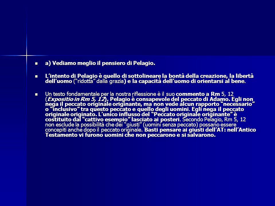 a) Vediamo meglio il pensiero di Pelagio. a) Vediamo meglio il pensiero di Pelagio. L'intento di Pelagio è quello di sottolineare la bontà della creaz