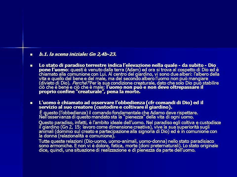 b.1. la scena iniziale: Gn 2,4b-23. b.1. la scena iniziale: Gn 2,4b-23. Lo stato di paradiso terrestre indica l'elevazione nella quale - da subito - D