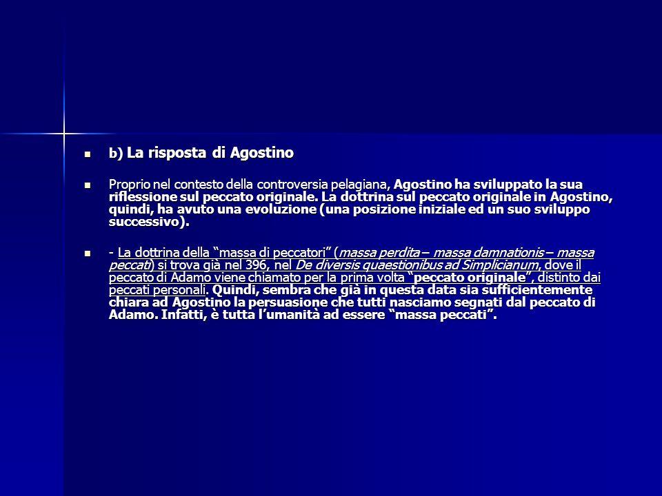 b) La risposta di Agostino b) La risposta di Agostino Proprio nel contesto della controversia pelagiana, Agostino ha sviluppato la sua riflessione sul