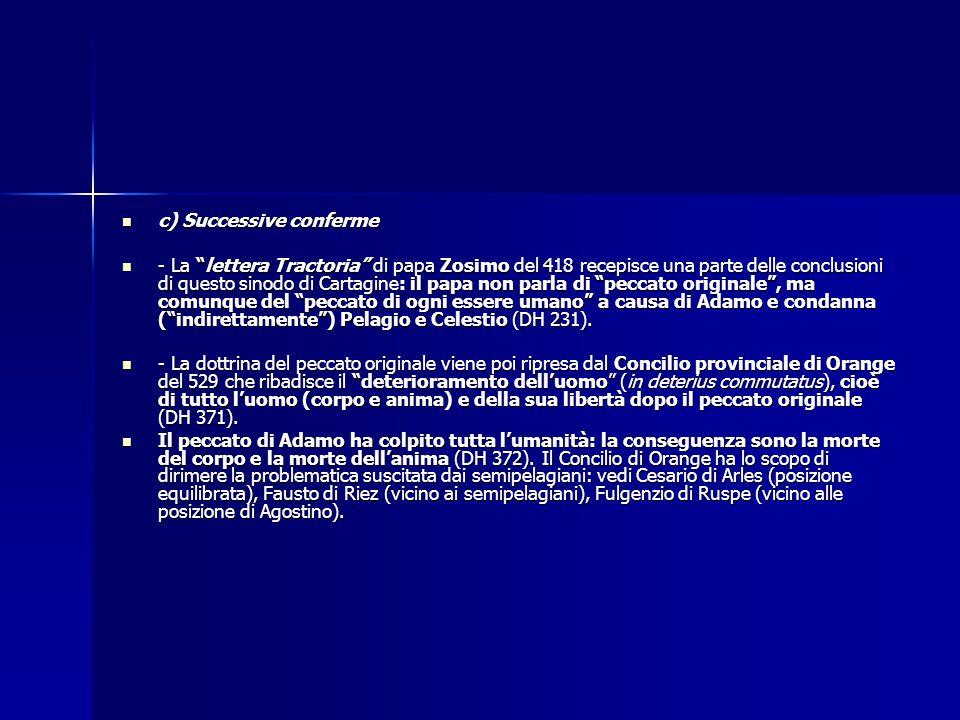 """c) Successive conferme c) Successive conferme - La """"lettera Tractoria"""" di papa Zosimo del 418 recepisce una parte delle conclusioni di questo sinodo d"""
