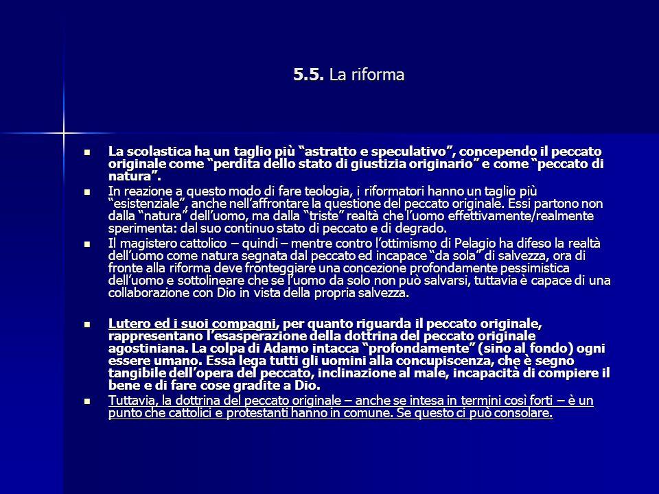 """5.5. La riforma La scolastica ha un taglio più """"astratto e speculativo"""", concependo il peccato originale come """"perdita dello stato di giustizia origin"""