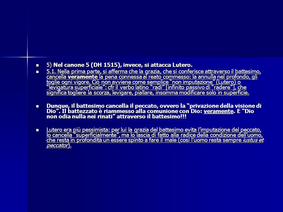 5) Nel canone 5 (DH 1515), invece, si attacca Lutero. 5) Nel canone 5 (DH 1515), invece, si attacca Lutero. 5.1. Nella prima parte, si afferma che la