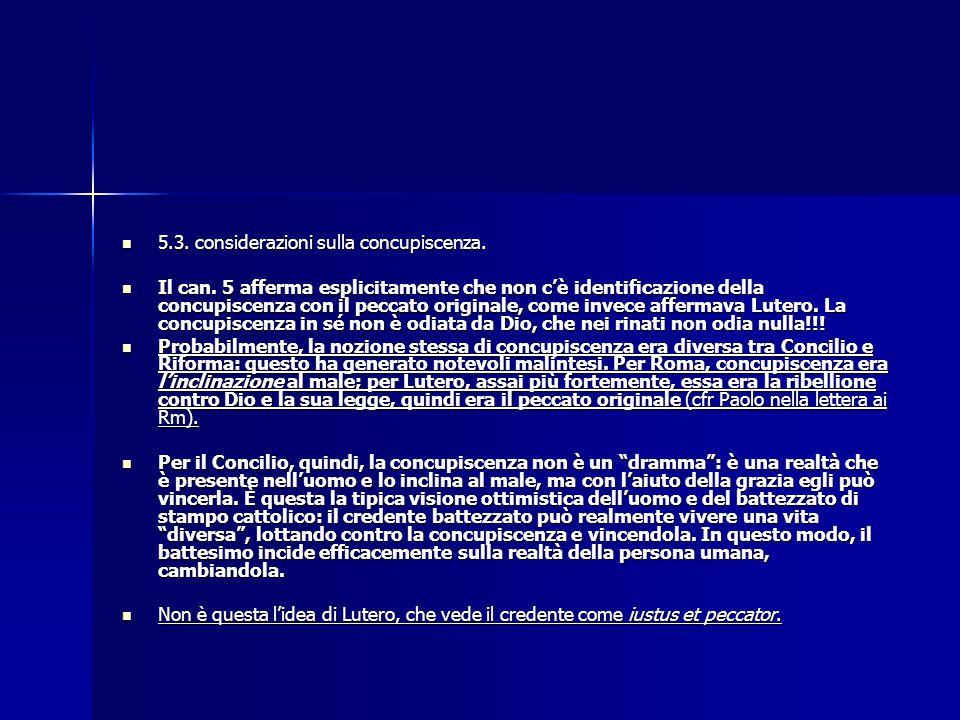 5.3. considerazioni sulla concupiscenza. 5.3. considerazioni sulla concupiscenza. Il can. 5 afferma esplicitamente che non c'è identificazione della c