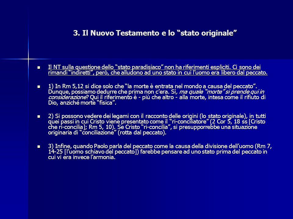 """3. Il Nuovo Testamento e lo """"stato originale"""" Il NT sulla questione dello """"stato paradisiaco"""" non ha riferimenti espliciti. Ci sono dei rimandi """"indir"""