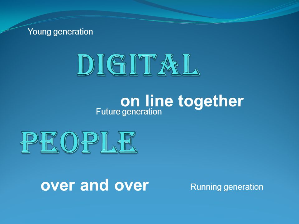 on line together over and over Young generation Running generation Future generation