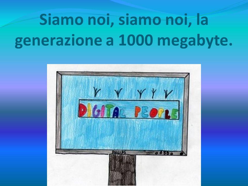 Siamo noi, siamo noi, la generazione a 1000 megabyte.