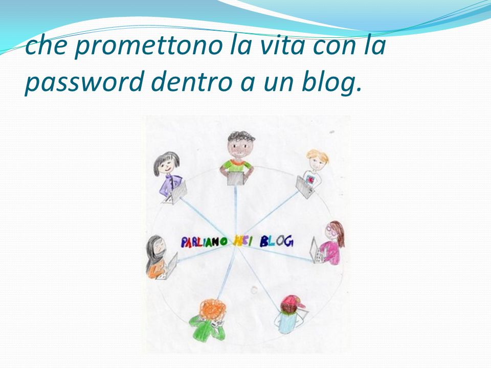 che promettono la vita con la password dentro a un blog.