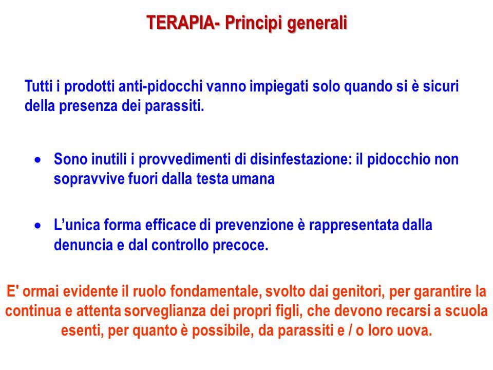 TERAPIA- Principi generali Tutti i prodotti anti-pidocchi vanno impiegati solo quando si è sicuri della presenza dei parassiti.  Sono inutili i provv