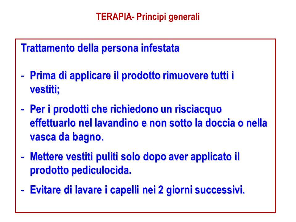 TERAPIA- Principi generali Trattamento della persona infestata - Prima di applicare il prodotto rimuovere tutti i vestiti; - Per i prodotti che richie