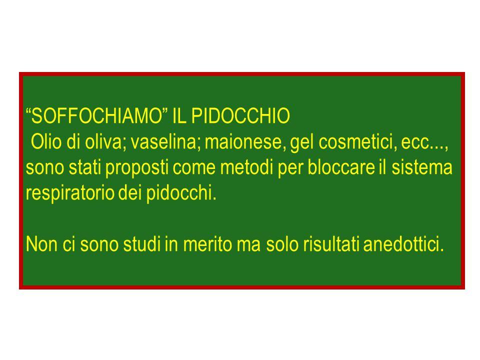 """""""SOFFOCHIAMO"""" IL PIDOCCHIO Olio di oliva; vaselina; maionese, gel cosmetici, ecc..., sono stati proposti come metodi per bloccare il sistema respirato"""