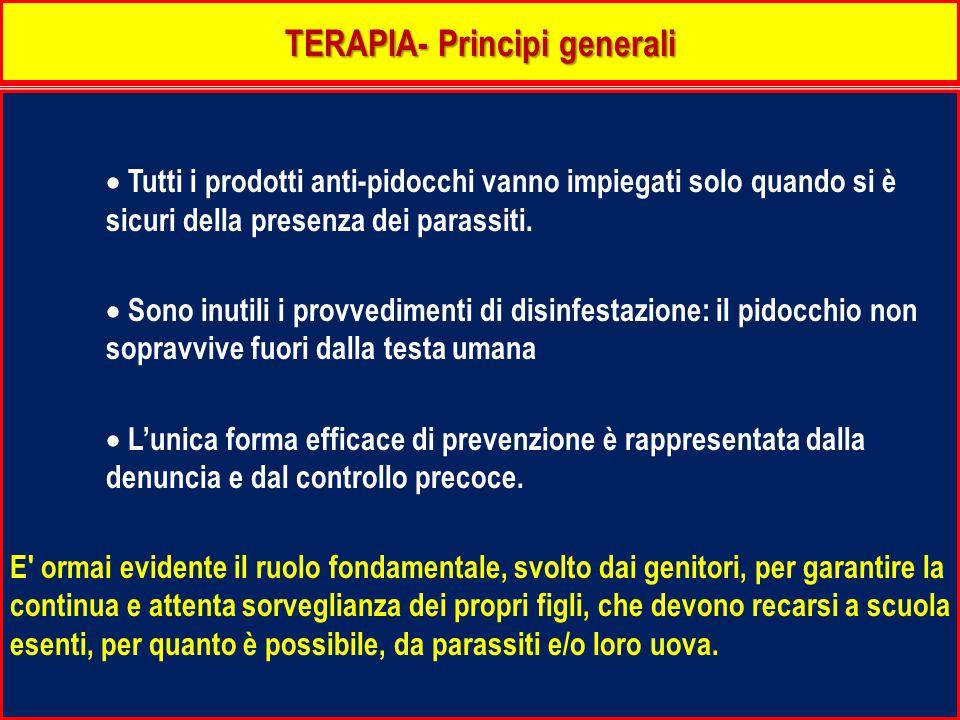TERAPIA- Principi generali  Tutti i prodotti anti-pidocchi vanno impiegati solo quando si è sicuri della presenza dei parassiti.