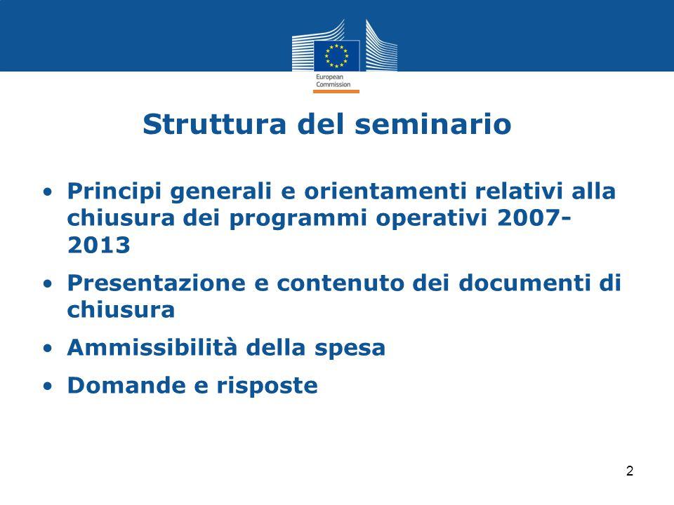 Struttura del seminario Principi generali e orientamenti relativi alla chiusura dei programmi operativi 2007- 2013 Presentazione e contenuto dei docum