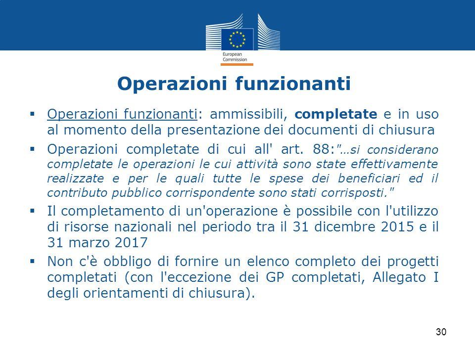 Operazioni funzionanti  Operazioni funzionanti: ammissibili, completate e in uso al momento della presentazione dei documenti di chiusura  Operazion
