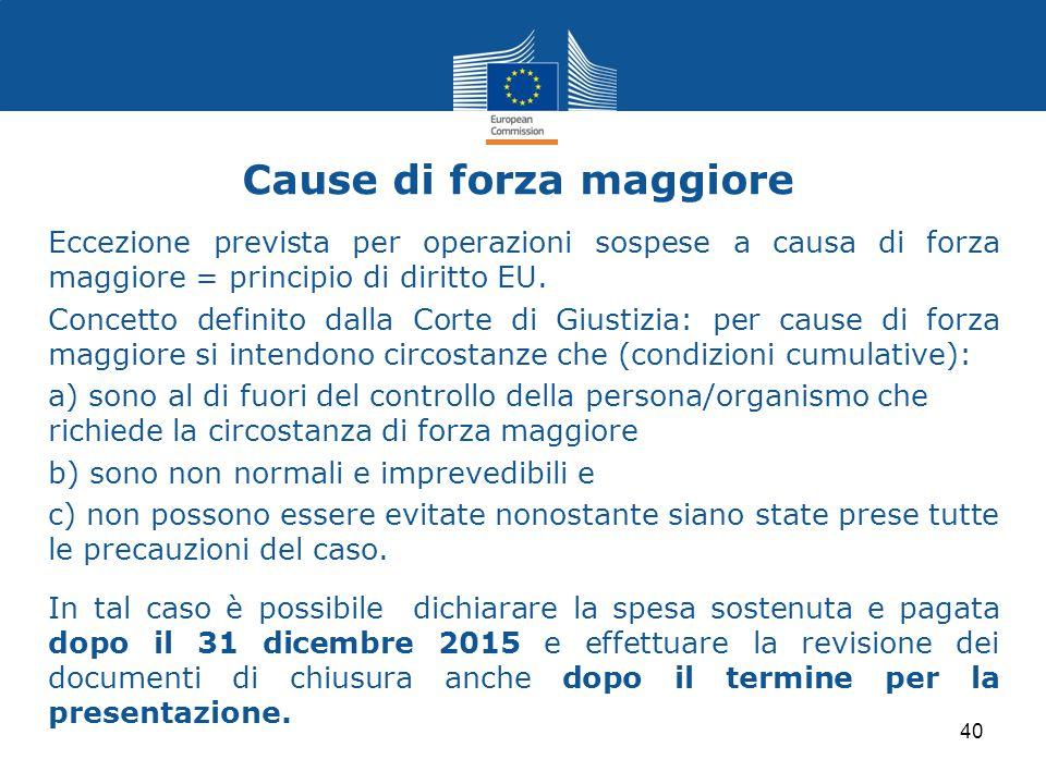 Cause di forza maggiore Eccezione prevista per operazioni sospese a causa di forza maggiore = principio di diritto EU. Concetto definito dalla Corte d