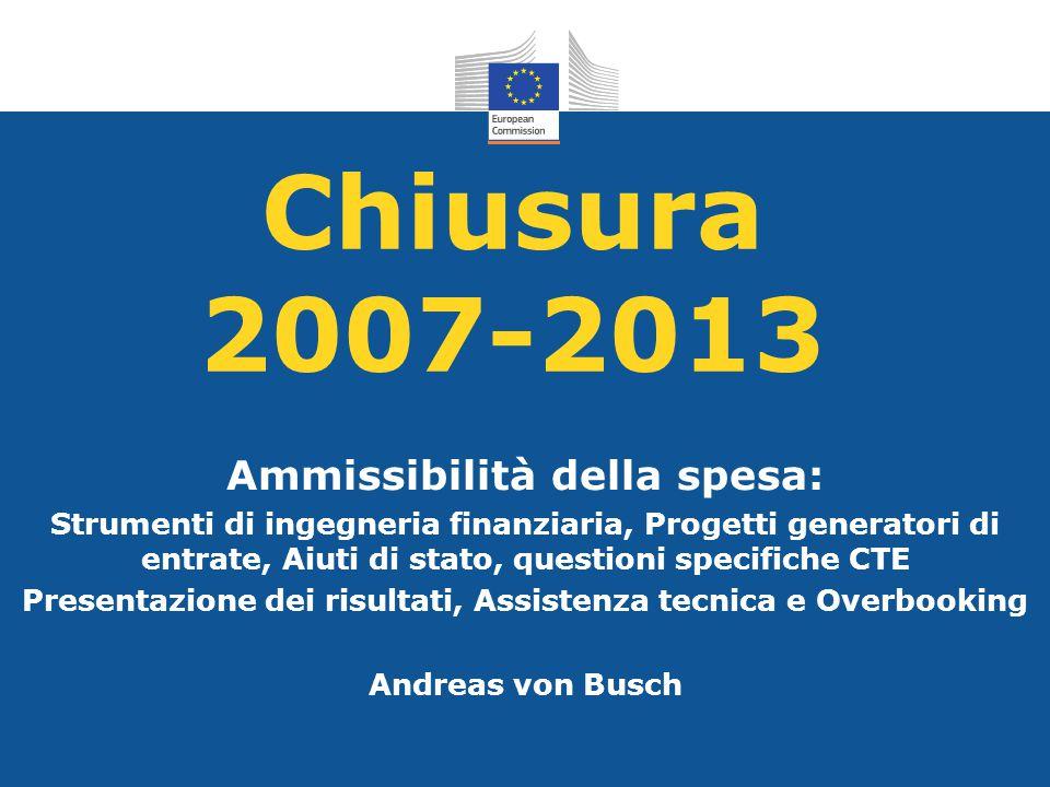 Chiusura 2007-2013 Ammissibilità della spesa: Strumenti di ingegneria finanziaria, Progetti generatori di entrate, Aiuti di stato, questioni specifich