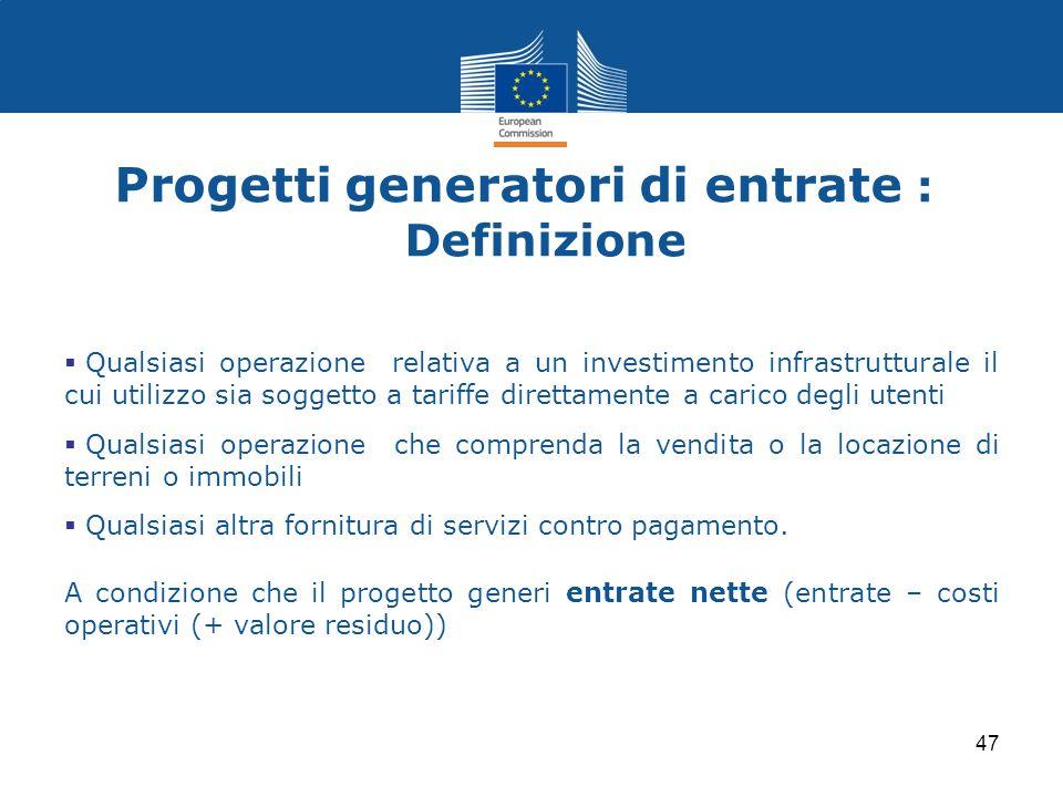 Progetti generatori di entrate : Definizione  Qualsiasi operazione relativa a un investimento infrastrutturale il cui utilizzo sia soggetto a tariffe