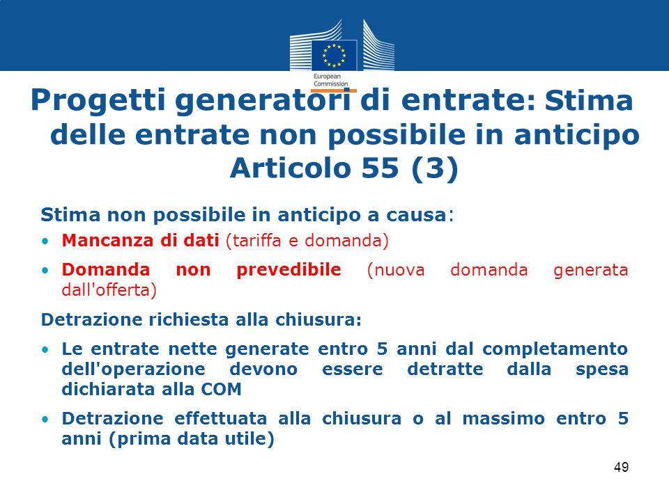 Progetti generatori di entrate : Stima delle entrate non possibile in anticipo Articolo 55 (3) Stima non possibile in anticipo a causa : Mancanza di d