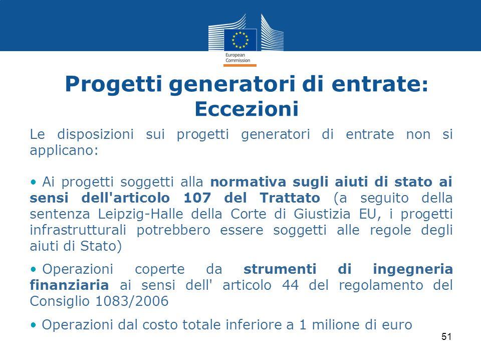 Progetti generatori di entrate : Eccezioni Le disposizioni sui progetti generatori di entrate non si applicano: Ai progetti soggetti alla normativa su