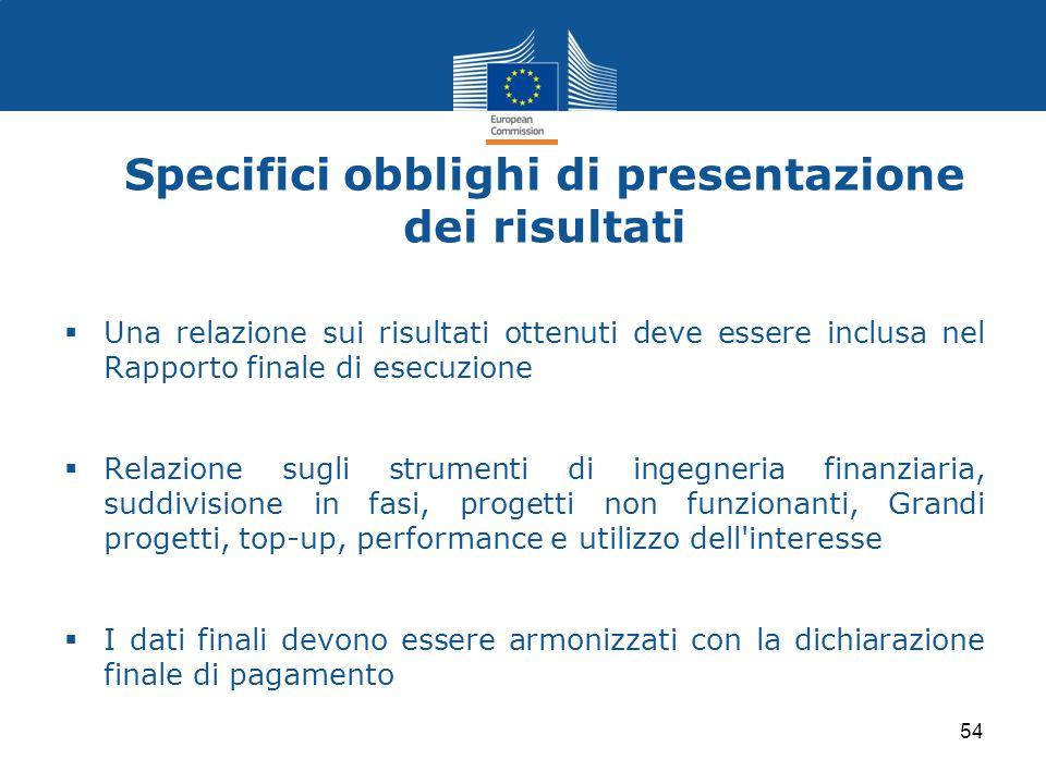 Specifici obblighi di presentazione dei risultati  Una relazione sui risultati ottenuti deve essere inclusa nel Rapporto finale di esecuzione  Relaz
