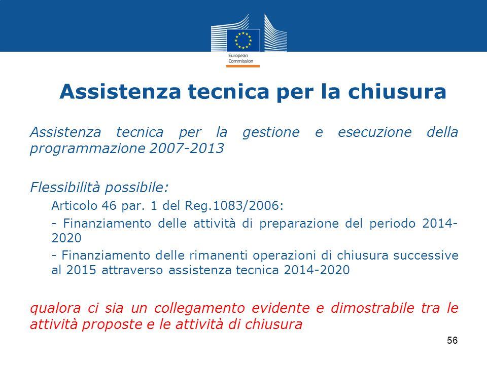 Assistenza tecnica per la chiusura Assistenza tecnica per la gestione e esecuzione della programmazione 2007-2013 Flessibilità possibile: Articolo 46