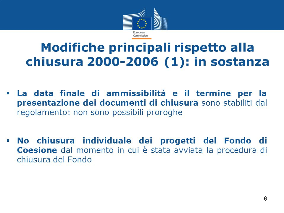 Modifiche principali rispetto alla chiusura 2000-2006 (1): in sostanza  La data finale di ammissibilità e il termine per la presentazione dei documen