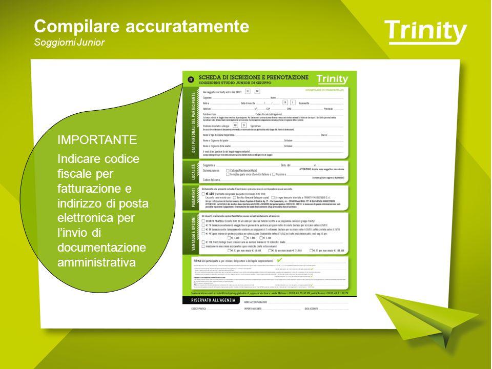 Compilare accuratamente Soggiorni Junior IMPORTANTE Indicare codice fiscale per fatturazione e indirizzo di posta elettronica per l'invio di documentazione amministrativa