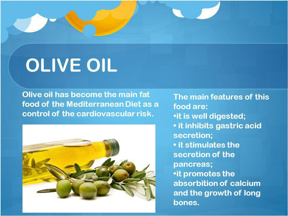 OLIVE OIL Olive oil has become the main fat food of the Mediterranean Diet as a control of the cardiovascular risk. The main features of this food are