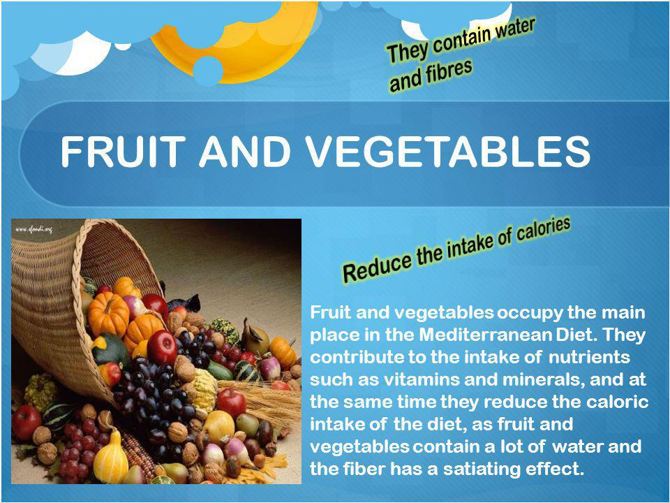 FRUIT AND VEGETABLES Fruit and vegetables occupy the main place in the Mediterranean Diet.