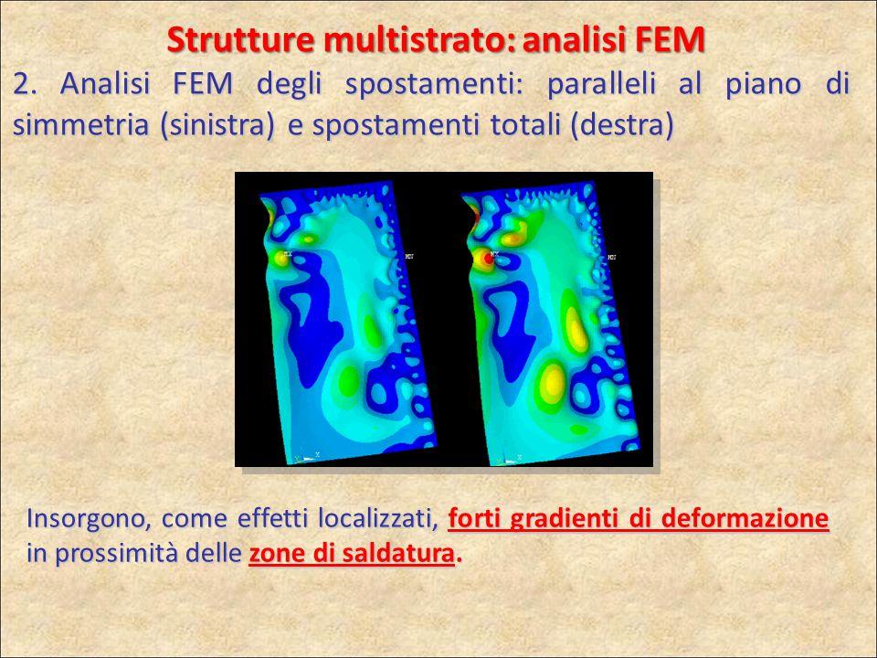 Insorgono, come effetti localizzati, forti gradienti di deformazione in prossimità delle zone di saldatura. Strutture multistrato: analisi FEM 2. Anal