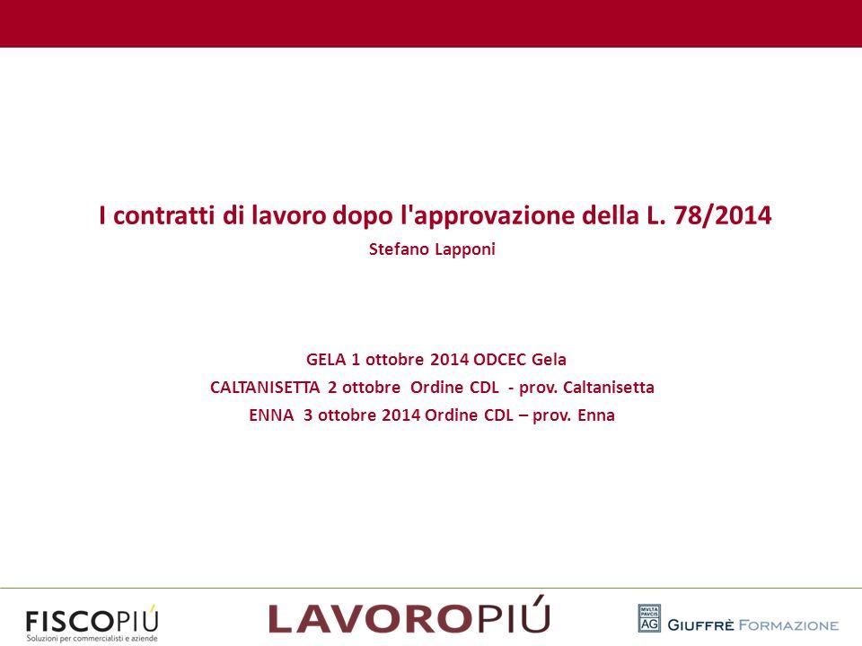 I contratti di lavoro dopo l'approvazione della L. 78/2014 Stefano Lapponi GELA 1 ottobre 2014 ODCEC Gela CALTANISETTA 2 ottobre Ordine CDL - prov. Ca