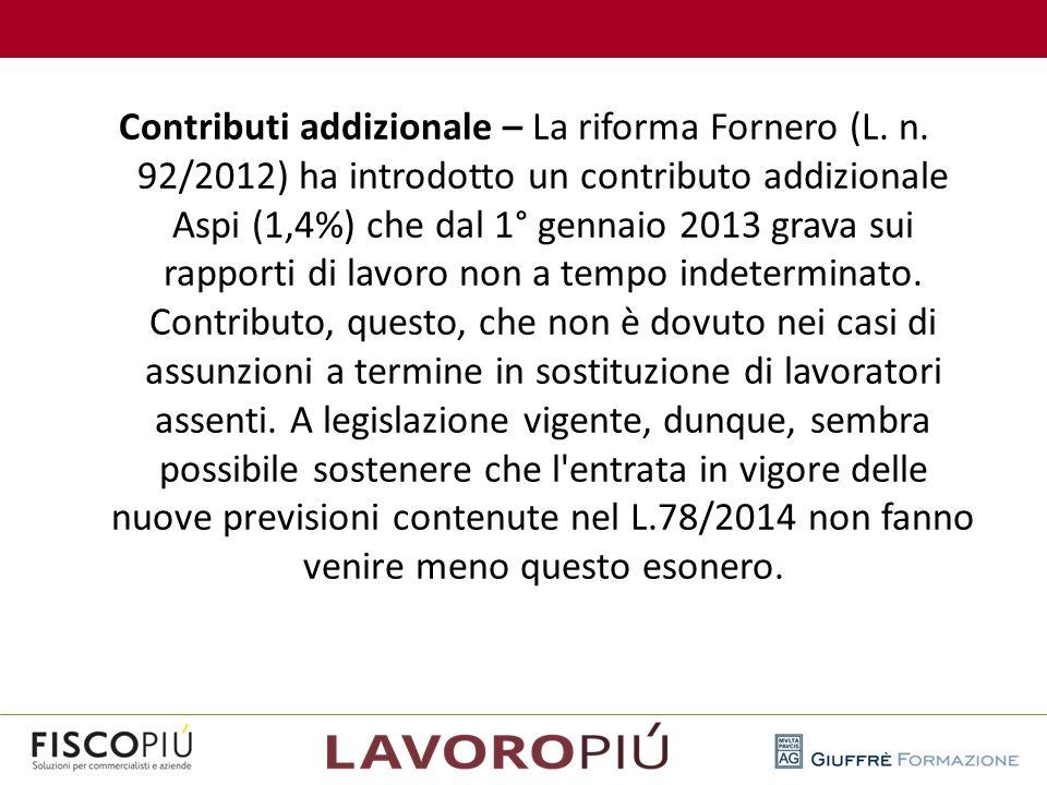 Contributi addizionale – La riforma Fornero (L. n. 92/2012) ha introdotto un contributo addizionale Aspi (1,4%) che dal 1° gennaio 2013 grava sui rapp