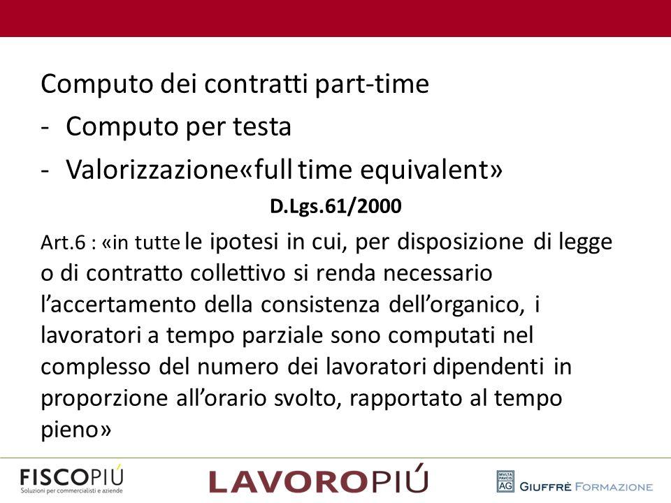Computo dei contratti part-time -Computo per testa -Valorizzazione«full time equivalent» D.Lgs.61/2000 Art.6 : «in tutte le ipotesi in cui, per dispos