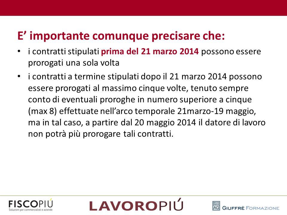 E' importante comunque precisare che: i contratti stipulati prima del 21 marzo 2014 possono essere prorogati una sola volta i contratti a termine stip