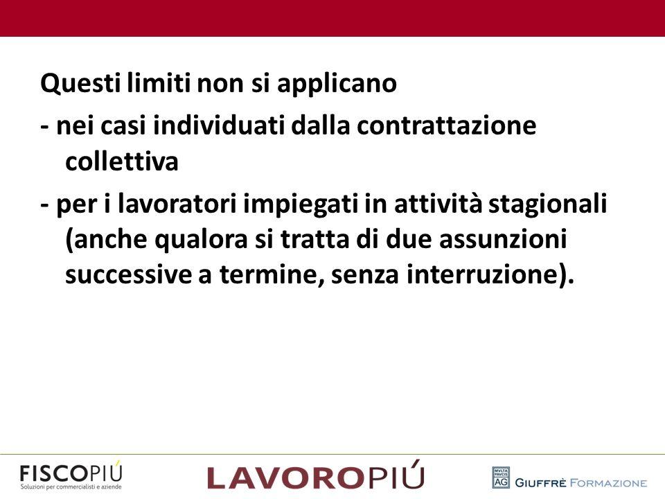 Questi limiti non si applicano - nei casi individuati dalla contrattazione collettiva - per i lavoratori impiegati in attività stagionali (anche qualo