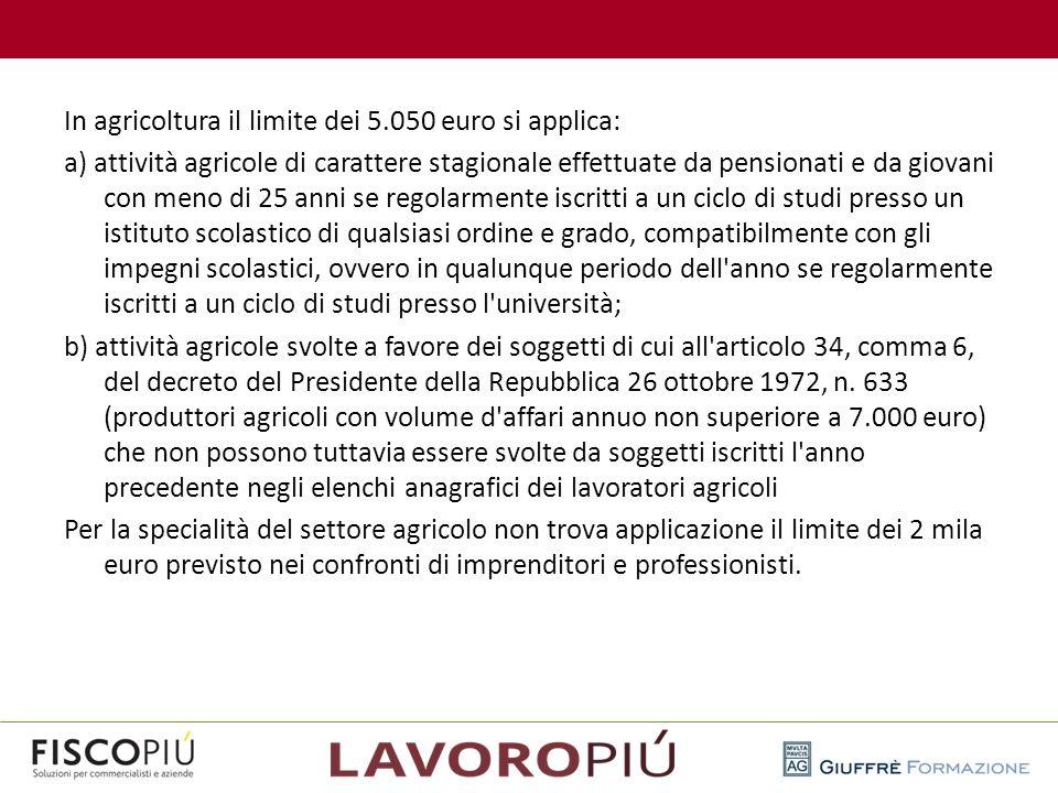 In agricoltura il limite dei 5.050 euro si applica: a) attività agricole di carattere stagionale effettuate da pensionati e da giovani con meno di 25