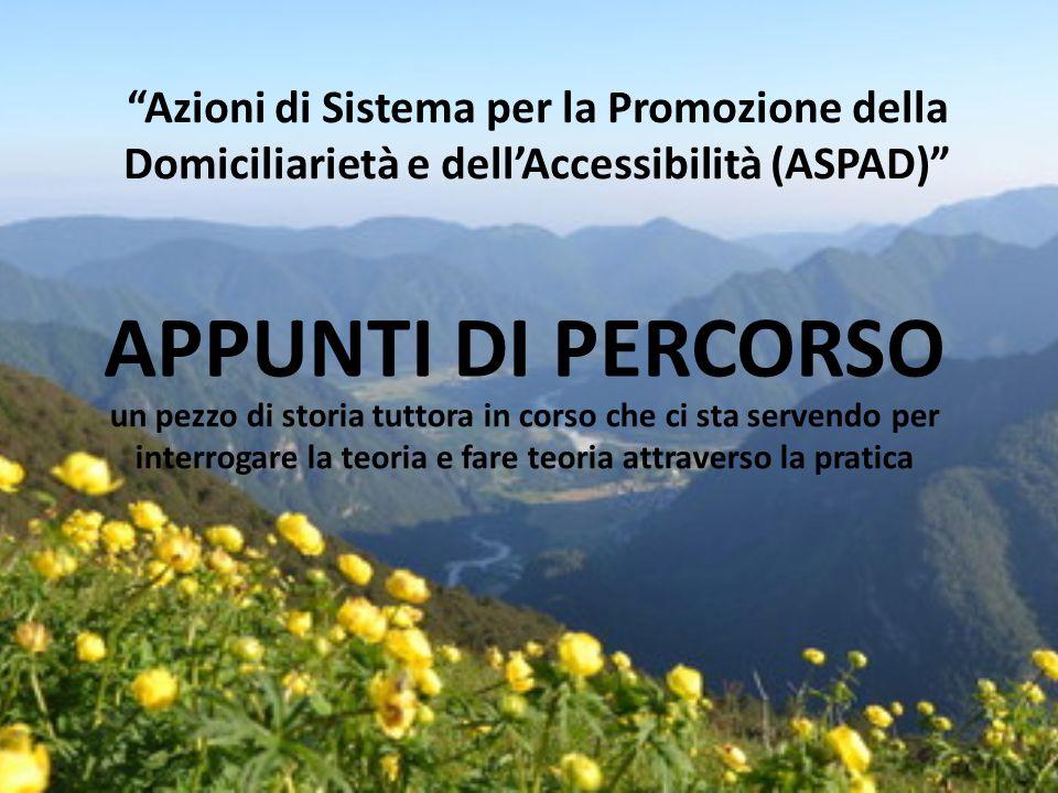 """""""Azioni di Sistema per la Promozione della Domiciliarietà e dell'Accessibilità (ASPAD)"""" APPUNTI DI PERCORSO un pezzo di storia tuttora in corso che ci"""