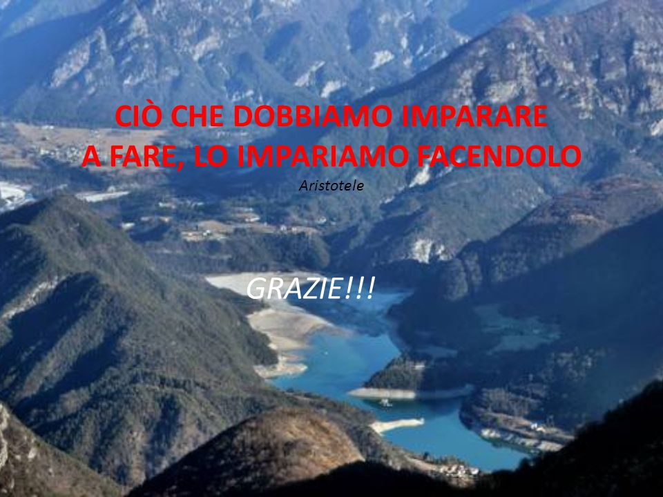 CIÒ CHE DOBBIAMO IMPARARE A FARE, LO IMPARIAMO FACENDOLO Aristotele GRAZIE!!!