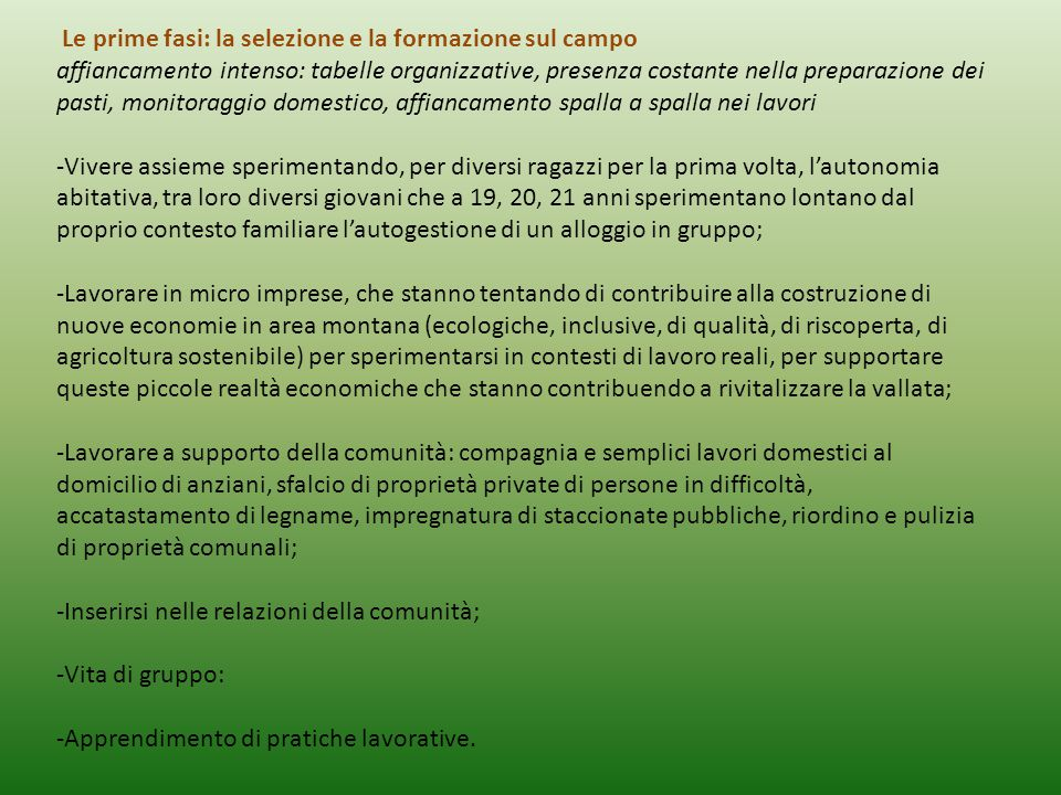 Le prime fasi: la selezione e la formazione sul campo affiancamento intenso: tabelle organizzative, presenza costante nella preparazione dei pasti, mo
