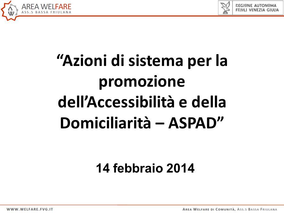 14 febbraio 2014 Azioni di sistema per la promozione dell'Accessibilità e della Domiciliarità – ASPAD