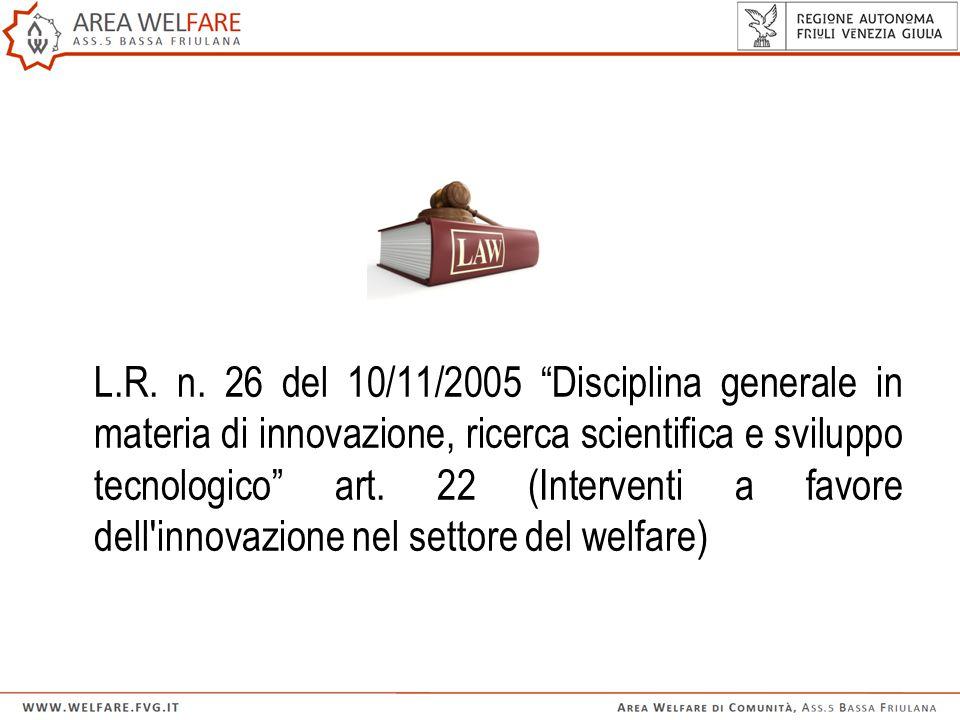"""L.R. n. 26 del 10/11/2005 """"Disciplina generale in materia di innovazione, ricerca scientifica e sviluppo tecnologico"""" art. 22 (Interventi a favore del"""