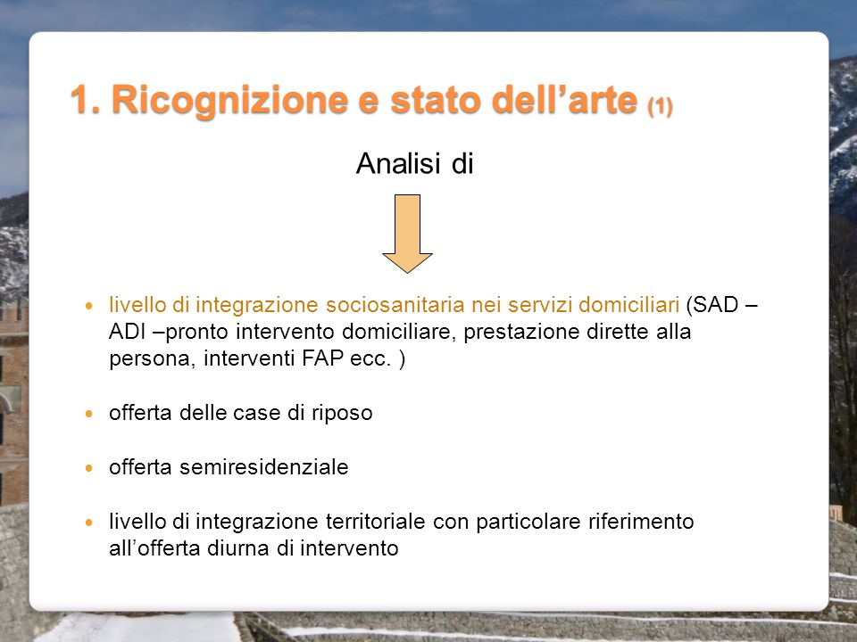 1. Ricognizione e stato dell'arte (1) livello di integrazione sociosanitaria nei servizi domiciliari (SAD – ADI –pronto intervento domiciliare, presta