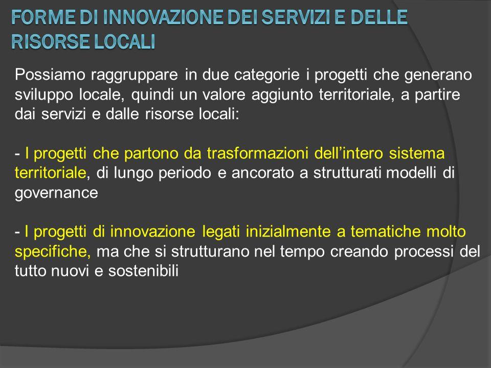 Possiamo raggruppare in due categorie i progetti che generano sviluppo locale, quindi un valore aggiunto territoriale, a partire dai servizi e dalle r