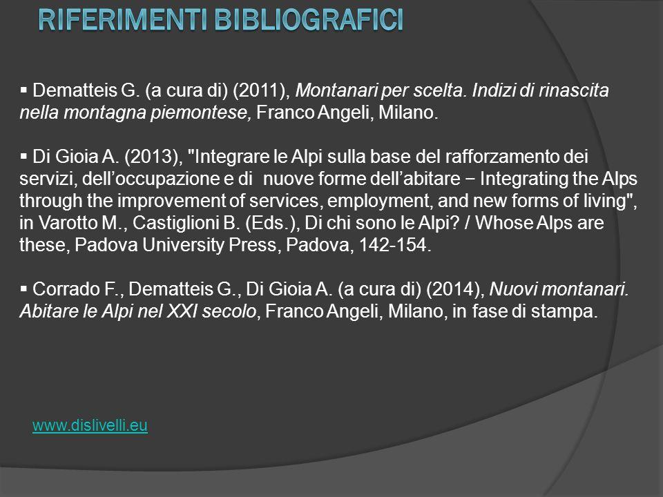  Dematteis G. (a cura di) (2011), Montanari per scelta. Indizi di rinascita nella montagna piemontese, Franco Angeli, Milano.  Di Gioia A. (2013),