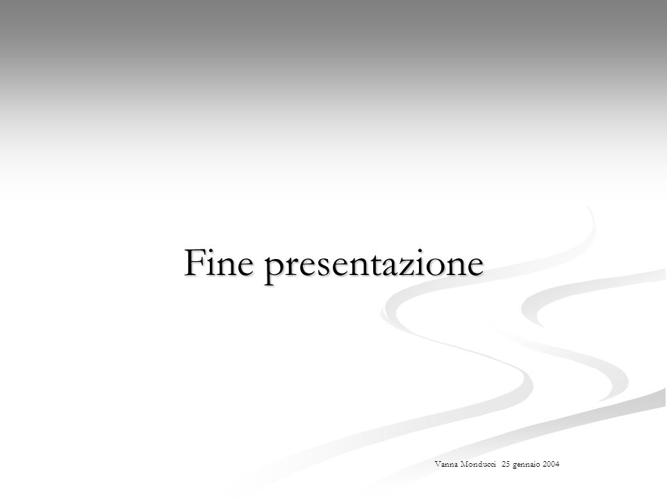 Fine presentazione Vanna Monducci 25 gennaio 2004