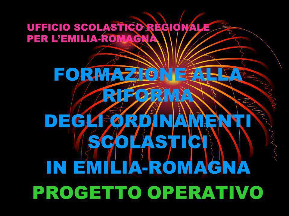 UFFICIO SCOLASTICO REGIONALE PER L'EMILIA-ROMAGNA FORMAZIONE ALLA RIFORMA DEGLI ORDINAMENTI SCOLASTICI IN EMILIA-ROMAGNA PROGETTO OPERATIVO
