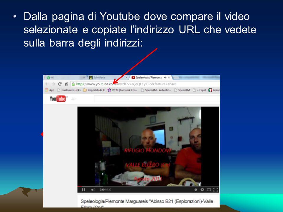 Dalla pagina di Youtube dove compare il video selezionate e copiate l'indirizzo URL che vedete sulla barra degli indirizzi: