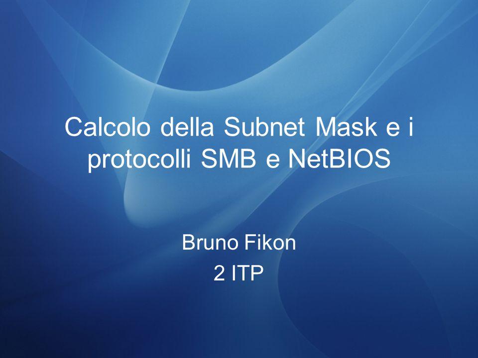 Calcolo della Subnet Mask e i protocolli SMB e NetBIOS Bruno Fikon 2 ITP