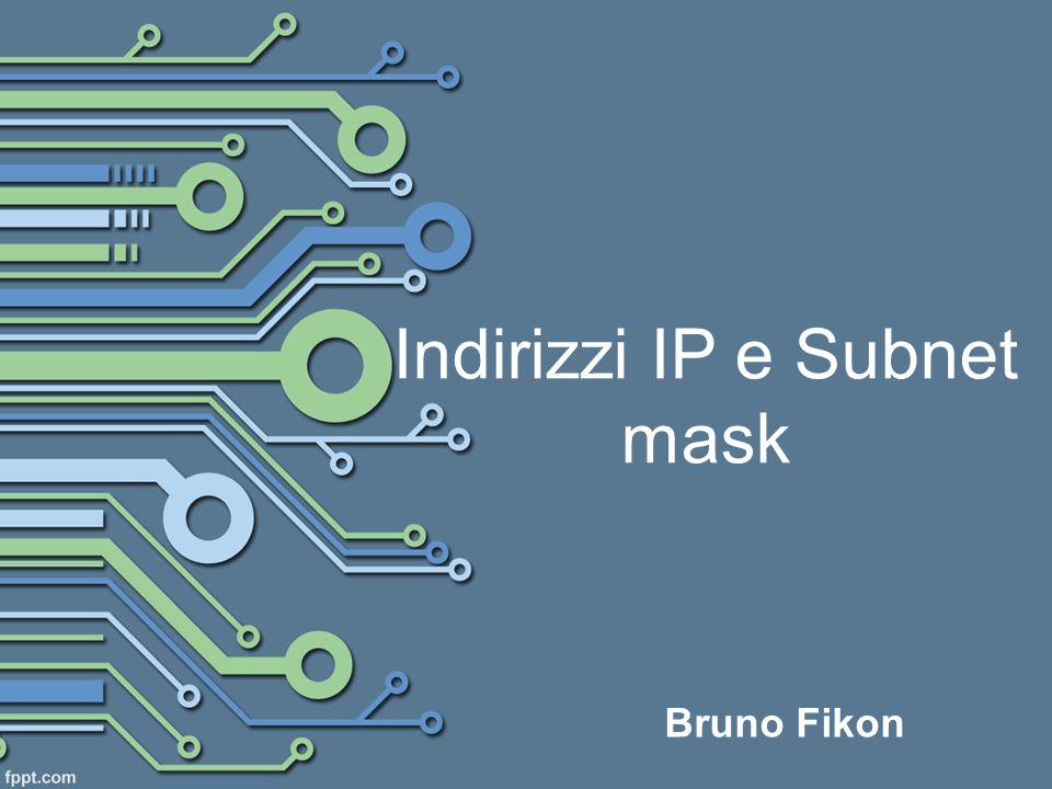 Bruno Fikon Indirizzi IP e Subnet mask