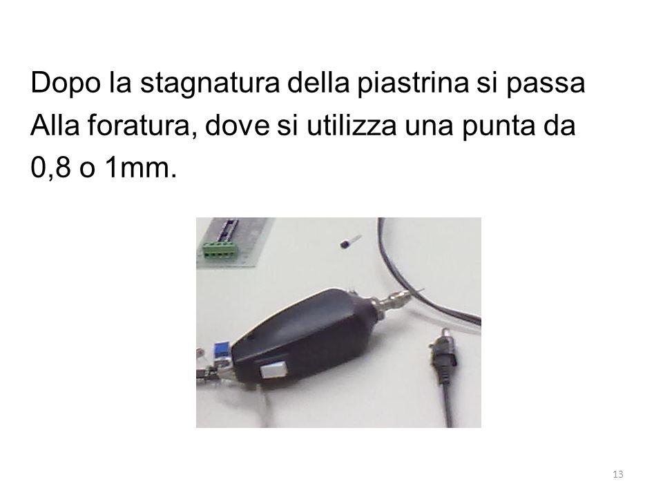 13 Dopo la stagnatura della piastrina si passa Alla foratura, dove si utilizza una punta da 0,8 o 1mm.