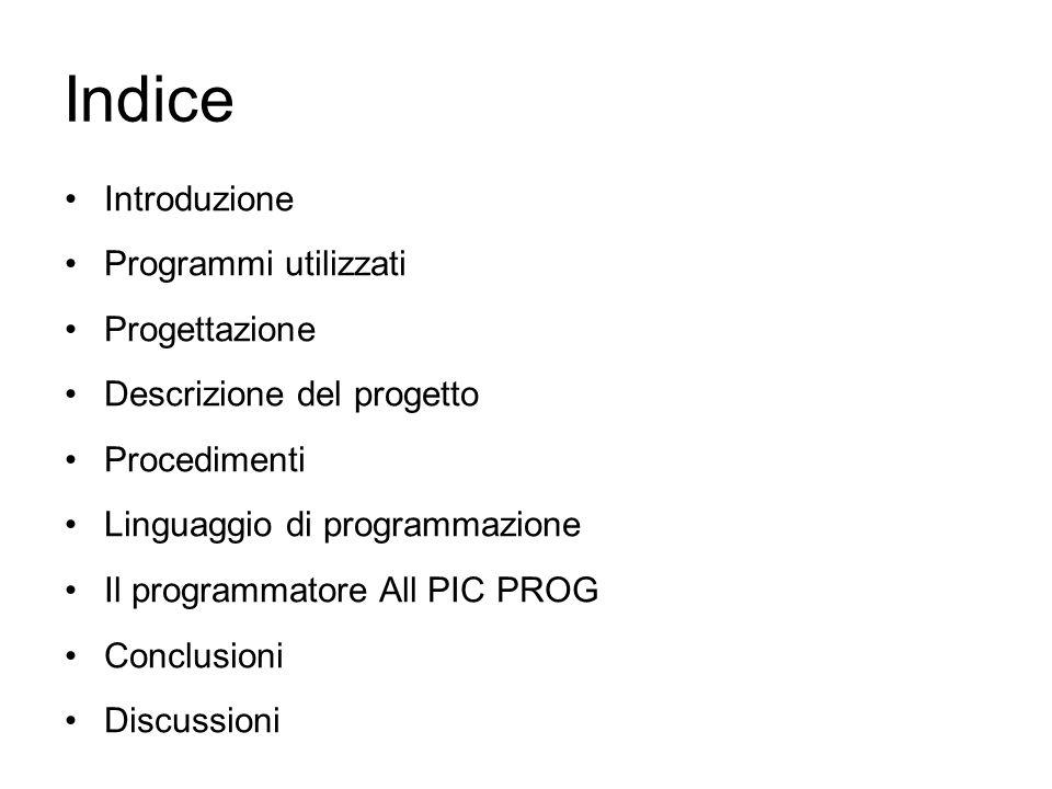 Indice Introduzione Programmi utilizzati Progettazione Descrizione del progetto Procedimenti Linguaggio di programmazione Il programmatore All PIC PRO